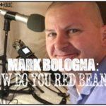 MARK BOLOGNA: How Do You Red Bean?