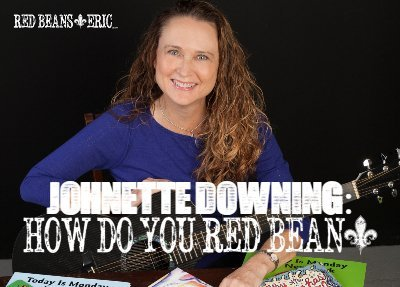JOHNETTE DOWNING: How Do You Red Bean?