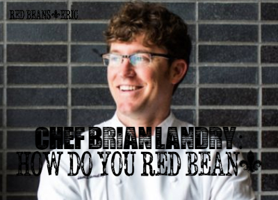 Chef Brian Landry talks about red beans and rice with Red Beans and Eric