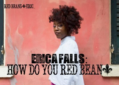 ERICA FALLS: How Do You Red Bean?